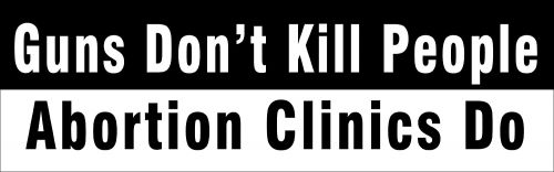 Guns Don't Kill People - Abortion Clinics Do Bumper Sticker pro-gun pro-life 9
