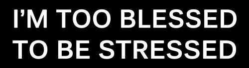 I'm Too Blessed To Be Stressed Bumper Sticker religion 9